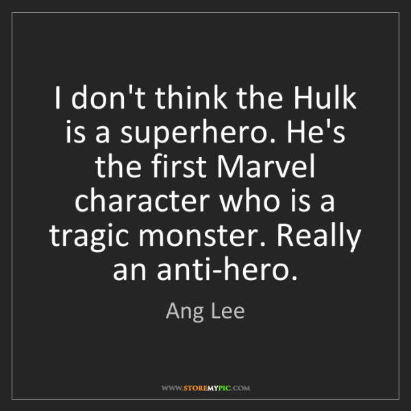 Ang Lee: I don't think the Hulk is a superhero. He's the first...