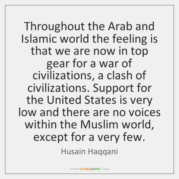 Throughout the Arab and Islamic world the feeling is that we are ...