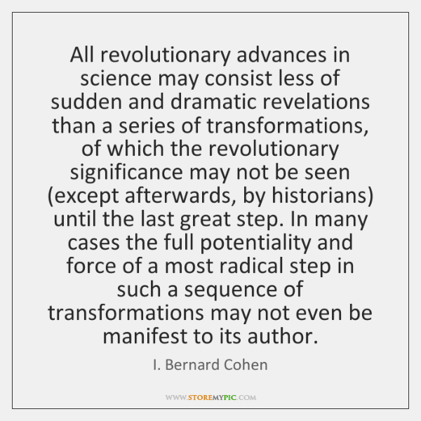 All revolutionary advances in science may consist less of sudden and dramatic ...