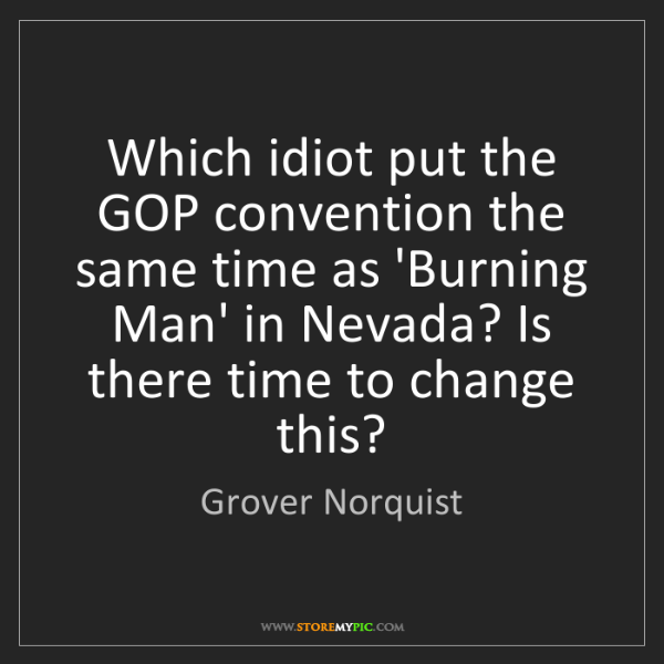 Grover Norquist: Which idiot put the GOP convention the same time as 'Burning...