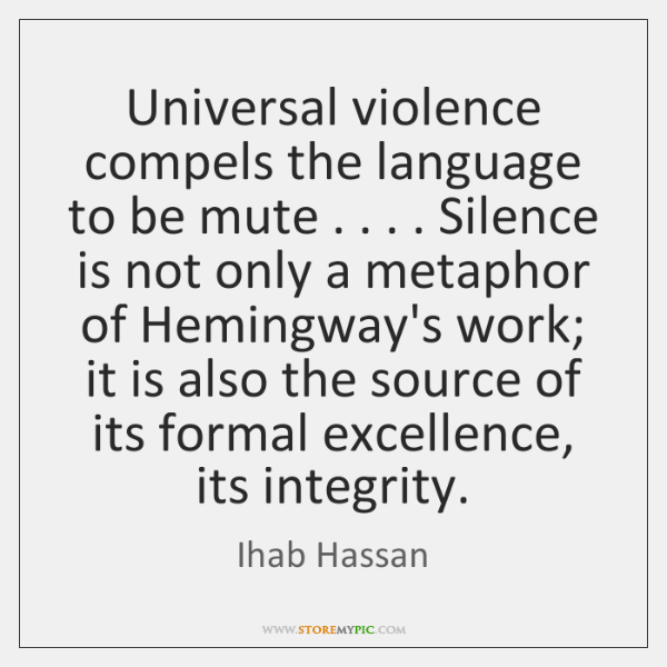 Universal violence compels the language to be mute . . . . Silence is not only ...