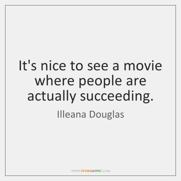 It's nice to see a movie where people are actually succeeding.