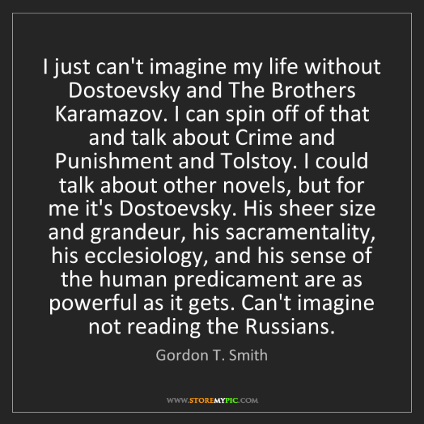 Gordon T. Smith: I just can't imagine my life without Dostoevsky and The...
