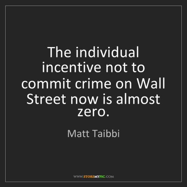 Matt Taibbi: The individual incentive not to commit crime on Wall...