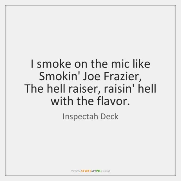 I smoke on the mic like Smokin' Joe Frazier,  The hell raiser, ...