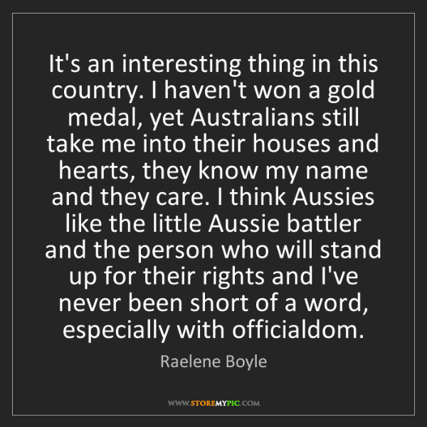 Raelene Boyle: It's an interesting thing in this country. I haven't...