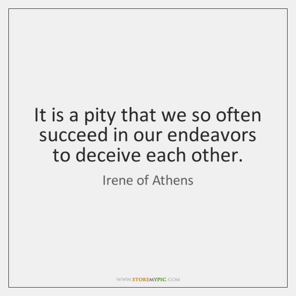 It is a pity that we so often succeed in our endeavors ...
