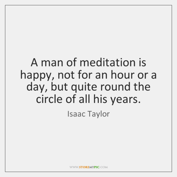 A man of meditation is happy, not for an hour or a ...