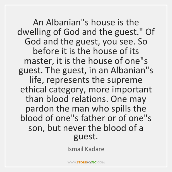 "An Albanian's house is the dwelling of God and the guest."" Of ..."