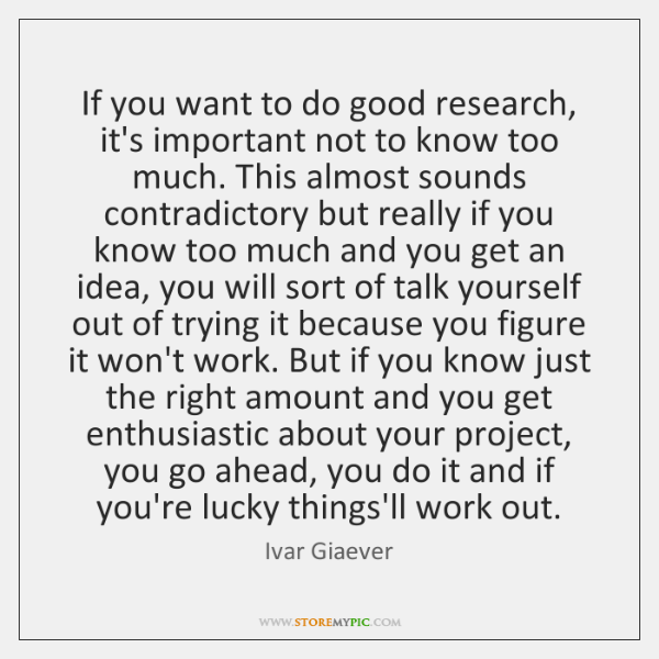 If you want to do good research, it's important not to know ...