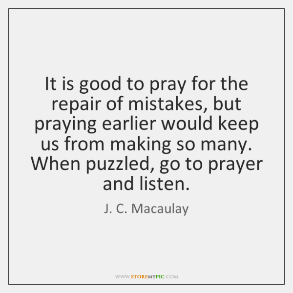 It is good to pray for the repair of mistakes, but praying ...
