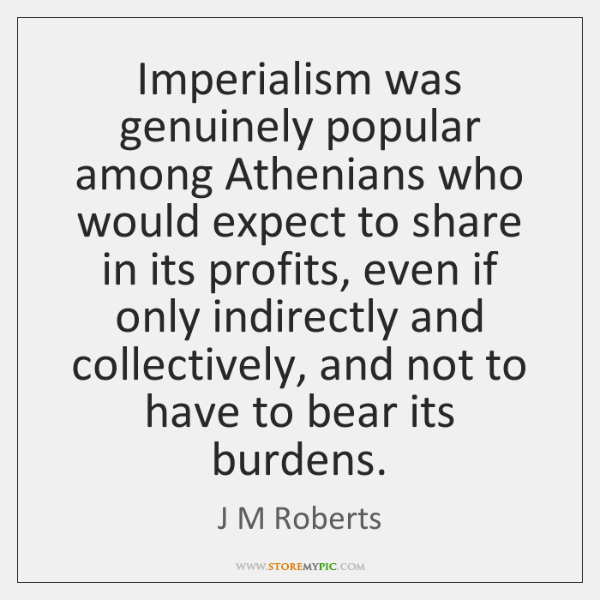 Imperialism was genuinely popular among Athenians who would expect to share in ...