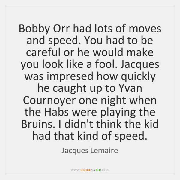 Bobby Orr had lots of moves and speed. You had to be ...