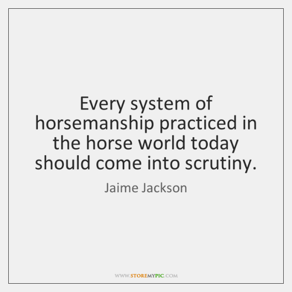 Every system of horsemanship practiced in the horse world today should come ...