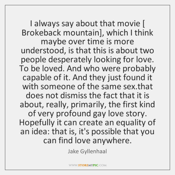I always say about that movie [ Brokeback mountain], which I think maybe ...