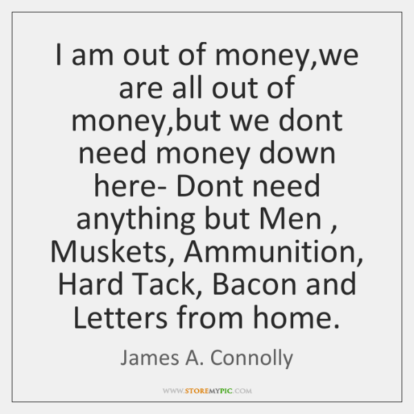 I am out of money,we are all out of money,but ...