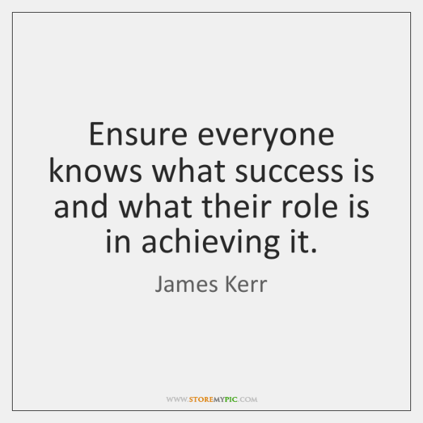 Ensure everyone knows what success is and what their role is in ...