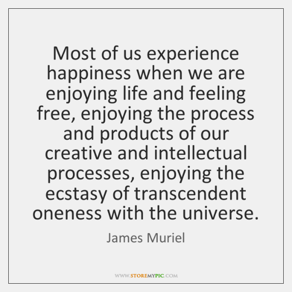 Most of us experience happiness when we are enjoying life and feeling ...