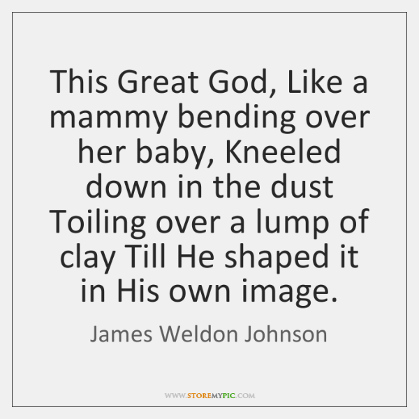 This Great God, Like a mammy bending over her baby, Kneeled down ...