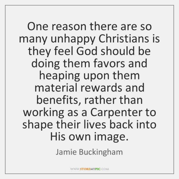 One reason there are so many unhappy Christians is they feel God ...