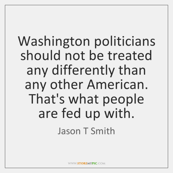 Washington politicians should not be treated any differently than any other American. ...