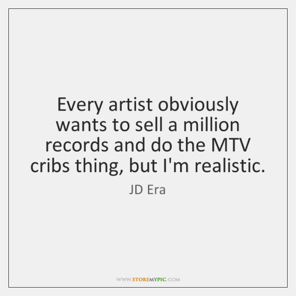 Every artist obviously wants to sell a million records and do the ...