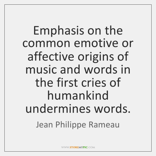 Emphasis on the common emotive or affective origins of music and words ...