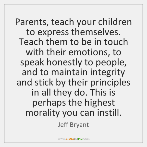 Parents, teach your children to express themselves. Teach them to be in ...