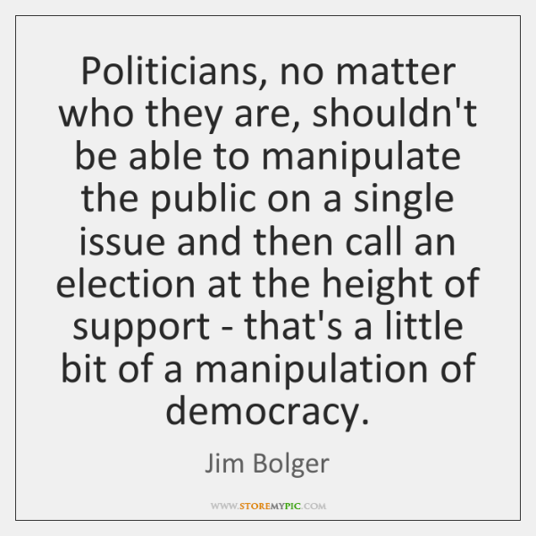 Politicians, no matter who they are, shouldn't be able to manipulate the ...