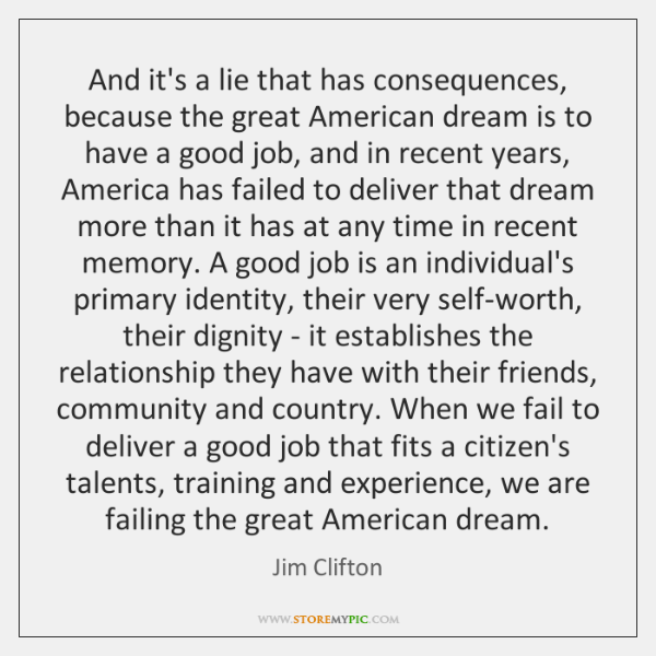 And it's a lie that has consequences, because the great American dream ...