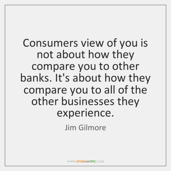 Consumers view of you is not about how they compare you to ...