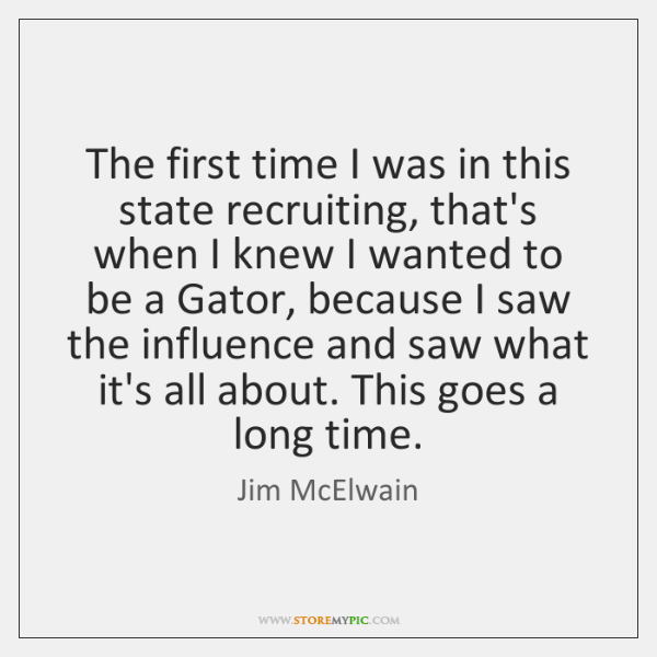 The first time I was in this state recruiting, that's when I ...