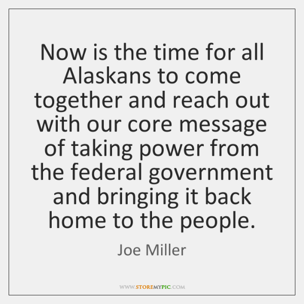 Now is the time for all Alaskans to come together and reach ...