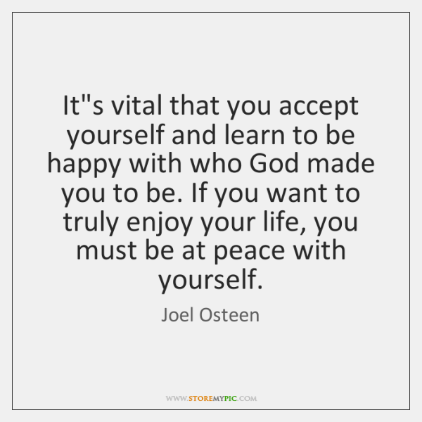Its Vital That You Accept Yourself And Learn To Be Happy With