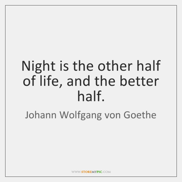 Night is the other half of life, and the better half.