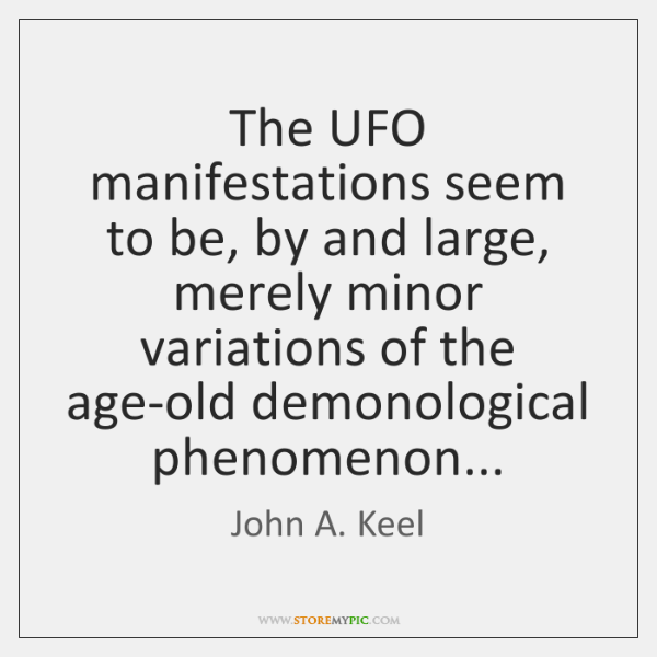 The UFO manifestations seem to be, by and large, merely minor variations ...