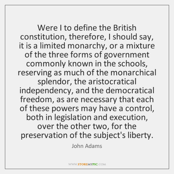 Were I to define the British constitution, therefore, I should say, it ...