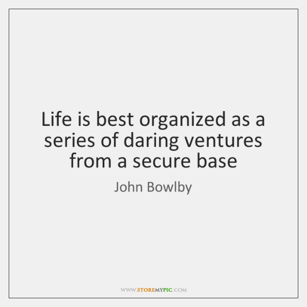 Life is best organized as a series of daring ventures from a ...