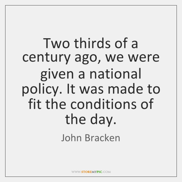 Two thirds of a century ago, we were given a national policy. ...