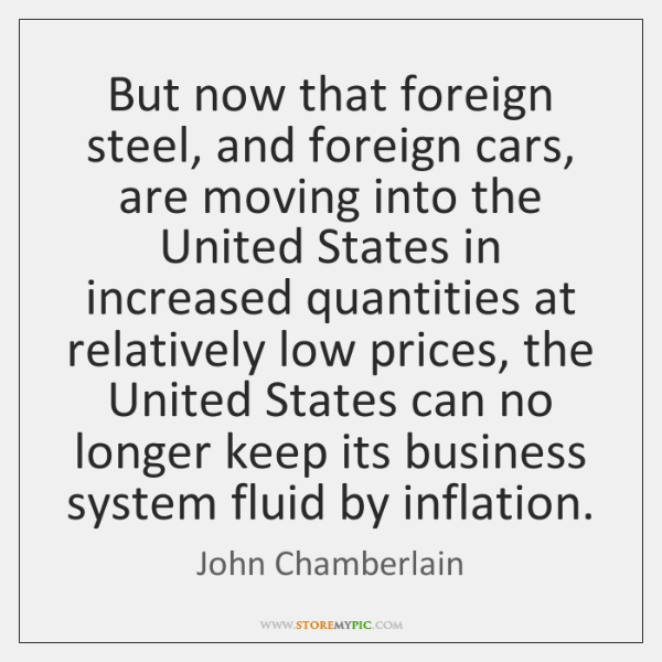 But now that foreign steel, and foreign cars, are moving into the ...