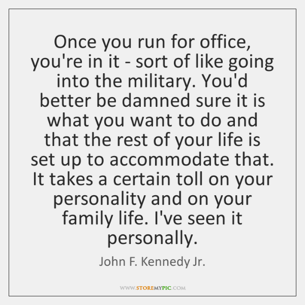 Once you run for office, you're in it - sort of like ...