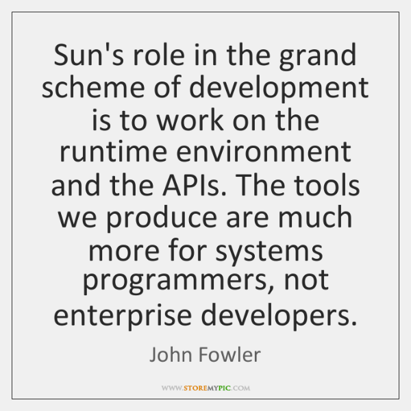 Sun's role in the grand scheme of development is to work on ...