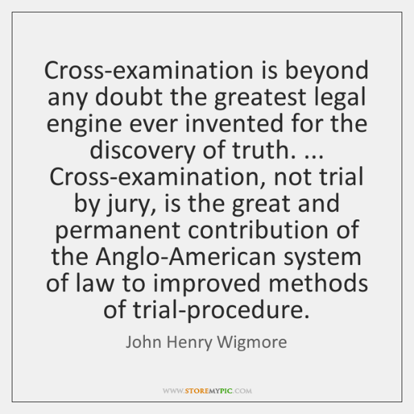 Cross-examination is beyond any doubt the greatest legal engine ever invented for ...