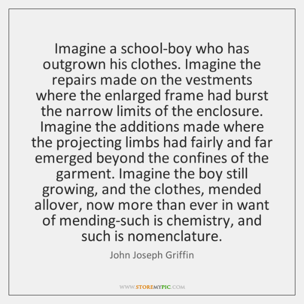 Imagine a school-boy who has outgrown his clothes. Imagine the repairs made ...