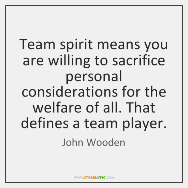 Team spirit means you are willing to sacrifice personal