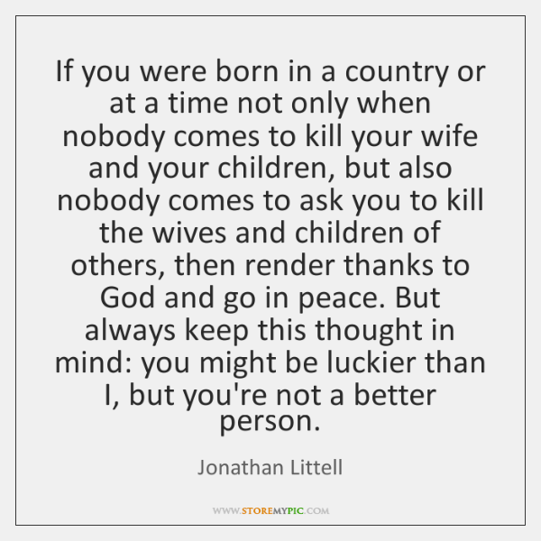 If you were born in a country or at a time not ...