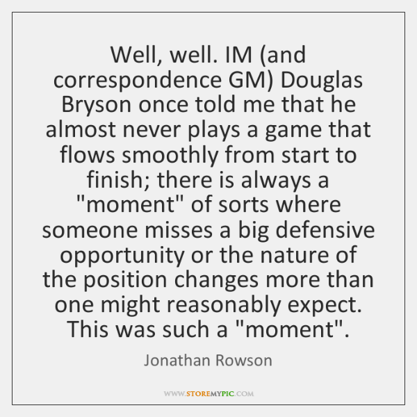 Well, well. IM (and correspondence GM) Douglas Bryson once told me that ...