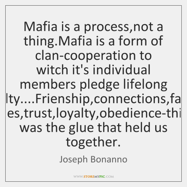Mafia is a process,not a thing.Mafia is a form of ...
