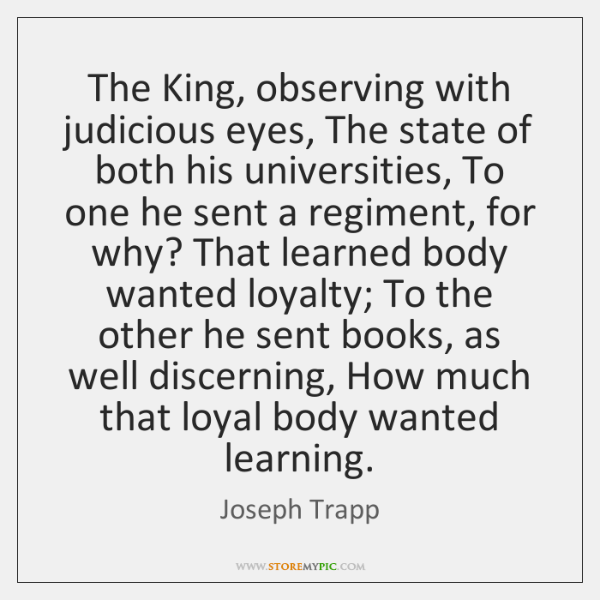 The King, observing with judicious eyes, The state of both his universities, ...