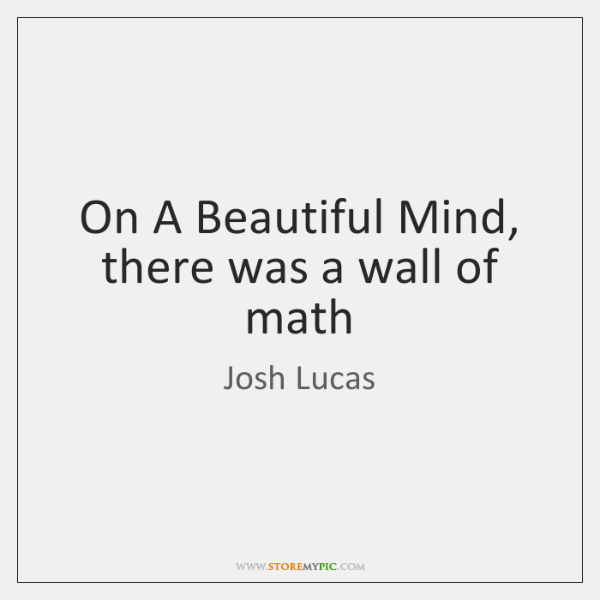 On A Beautiful Mind, there was a wall of math